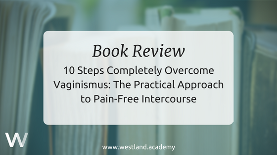 10 Steps Completely Overcome Vaginismus Book Review