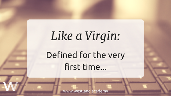 Like a Virgin: Defined for the very first time…