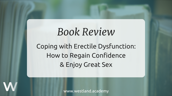 Coping with Erectile Dysfunction: How to Regain Confidence & Enjoy Great Sex Book Review