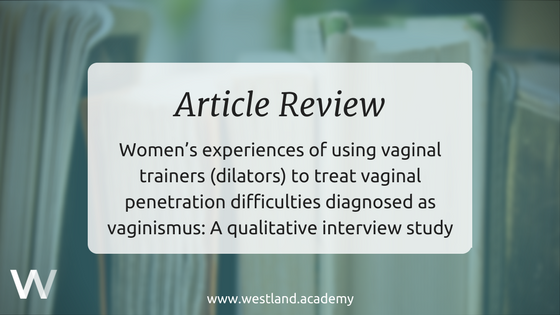 Women's experiences of using vaginal trainers (dilators) to treat vaginal penetration difficulties diagnosed as vaginismus: A qualitative interview study
