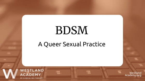 BDSM: A Queer Sexual Practice