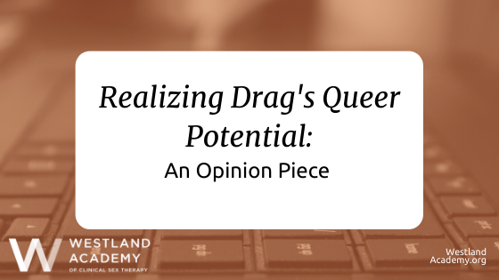 Realizing Drag's Queer Potential: An Opinion Piece