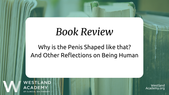 Book Review: Why is the Penis Shaped like that? And Other Reflections on Being Human