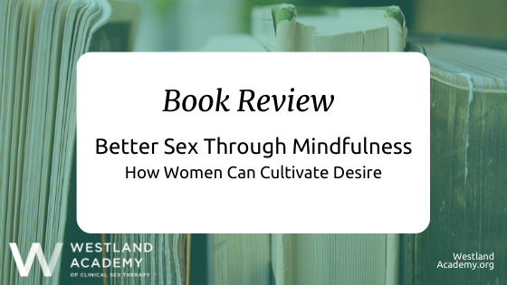 "Book Review of ""Better Sex Through Mindfulness: How Women Can Cultivate Desire"""