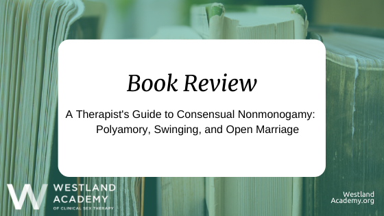 Book Review: A Therapist's Guide to Consensual Nonmonogamy: Polyamory, Swinging, and Open Marriage