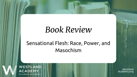 Book Review: Sensational Flesh: Race, Power, and Masochism