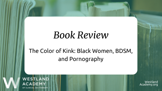 Book Review: The Color of Kink: Black Women, BDSM, and Pornography